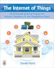 The Internet of Things: Do-It-Yourself at Home Projects for