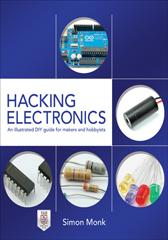 Hacking Electronics: An Illustrated DIY Guide for Makers and