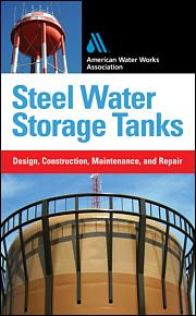 Steel Water Storage Tanks: Design, Construction, Maintenance, and